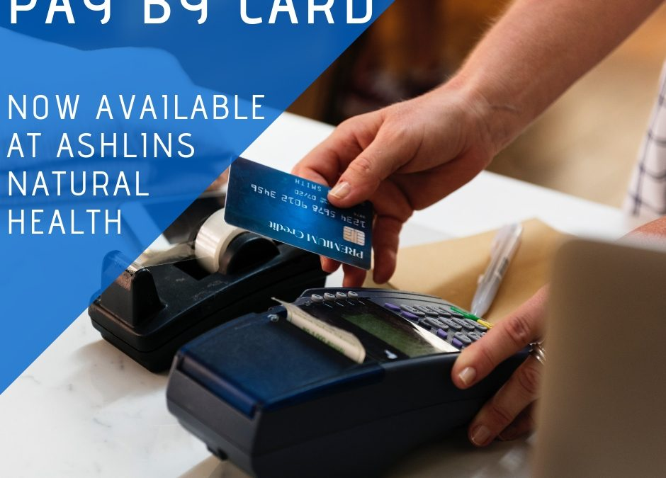 Card Payments – Now Accepted at Ashlins Natural Health